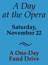 <em>A Day at the Opera:</em> A    One-Day Fund Drive on November 22