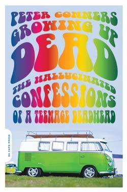 Scott Acton Book Review - Growing Up Dead - The Hallucinated Confessions of a Teenage Deadhead<br />