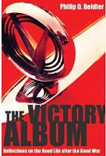 The Victory Album: Reflections on the Good Life after the Good War by Philip D. Beidler