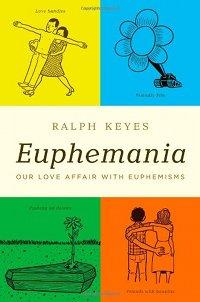 Book Nook: Euphemania - Our Love Affair with Euphemisms, Ralph Keyes (Part 2)