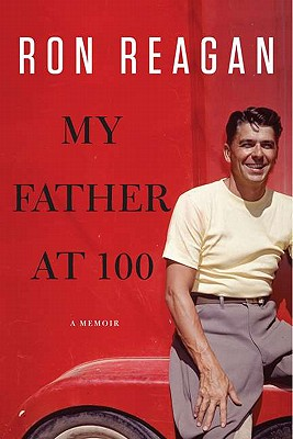 Book Nook: My Father at 100, by Ron Reagan