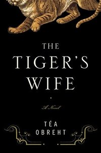 Book Nook: The Tiger's Wife, by Téa Obreht
