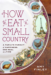 How to Eat a Small Country: A Family�s Pursuit of Happiness, One Meal at a Time